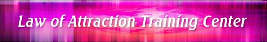 The Law of Attraction Training Center, Call: 250-472-1947 or SKYPE: rebecca.hanson